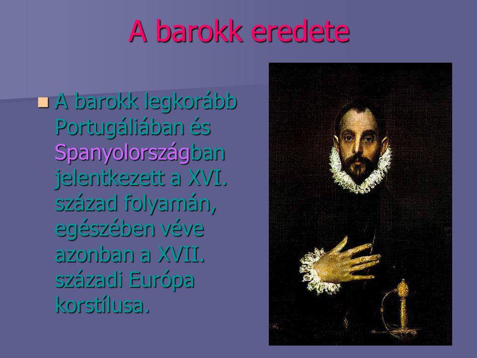 A barokk eredete A barokk legkorább Portugáliában és Spanyolországban jelentkezett a XVI. század folyamán, egészében véve azonban a XVII. századi Euró