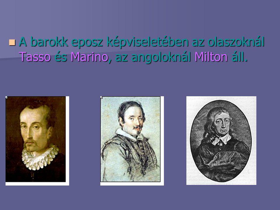 A barokk eposz képviseletében az olaszoknál Tasso és Marino, az angoloknál Milton áll. A barokk eposz képviseletében az olaszoknál Tasso és Marino, az
