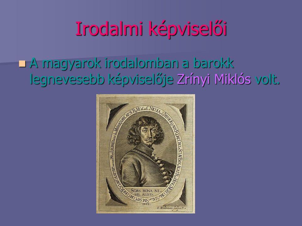 Irodalmi képviselői A magyarok irodalomban a barokk legnevesebb képviselője Zrínyi Miklós volt. A magyarok irodalomban a barokk legnevesebb képviselőj