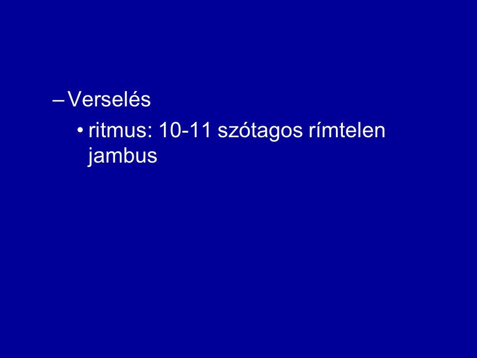 –Verselés ritmus: 10-11 szótagos rímtelen jambus