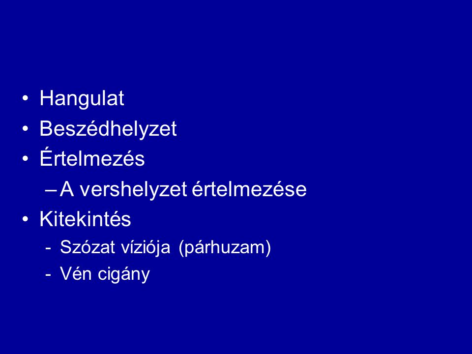 Hangulat Beszédhelyzet Értelmezés –A vershelyzet értelmezése Kitekintés -Szózat víziója (párhuzam) -Vén cigány