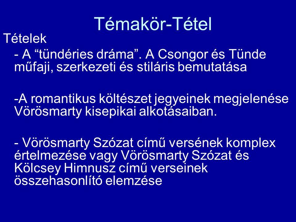"""Témakör-Tétel Tételek - A """"tündéries dráma"""". A Csongor és Tünde műfaji, szerkezeti és stiláris bemutatása -A romantikus költészet jegyeinek megjelenés"""