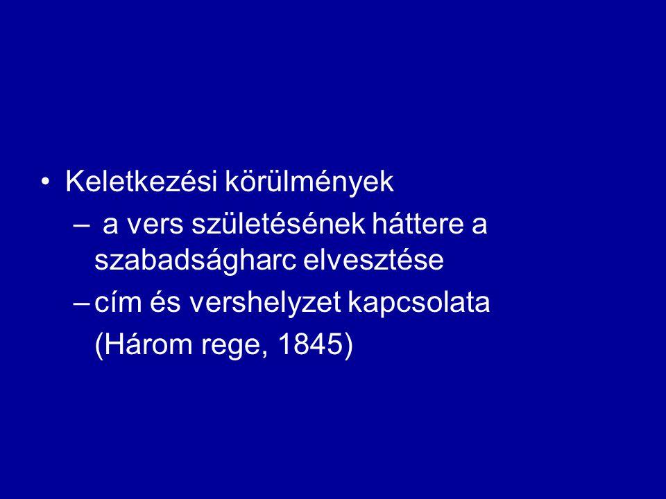 Keletkezési körülmények – a vers születésének háttere a szabadságharc elvesztése –cím és vershelyzet kapcsolata (Három rege, 1845)