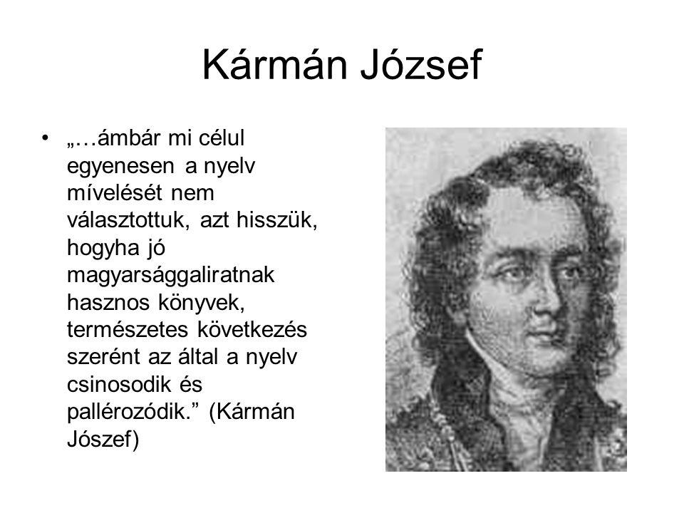 """Kármán József """"…ámbár mi célul egyenesen a nyelv mívelését nem választottuk, azt hisszük, hogyha jó magyarsággaliratnak hasznos könyvek, természetes következés szerént az által a nyelv csinosodik és pallérozódik. (Kármán Jószef)"""