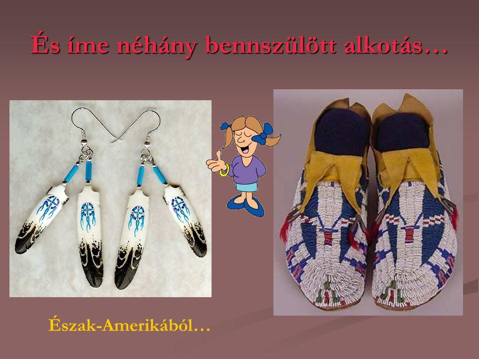 És íme néhány bennszülött alkotás… Észak-Amerikából…