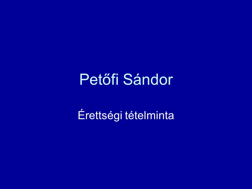 Témakör - Tétel Témakör: Petőfi Sándor Tételek 1.Tájvers és tájábrázolás Petőfi lírájában 2.