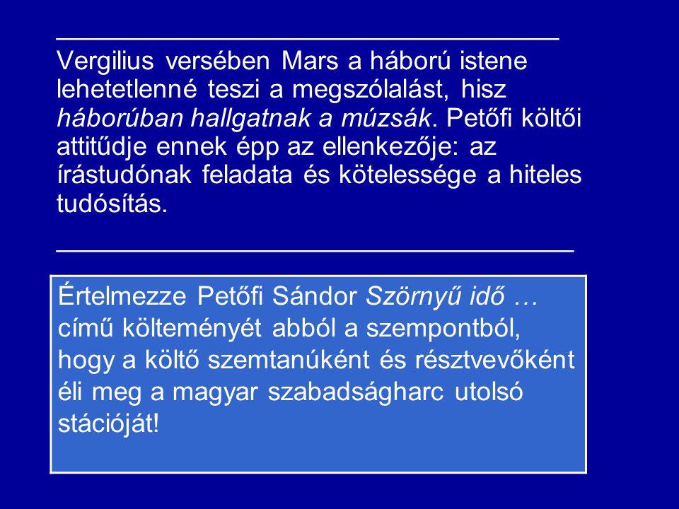 __________________________________ Vergilius versében Mars a háború istene lehetetlenné teszi a megszólalást, hisz háborúban hallgatnak a múzsák. Pető