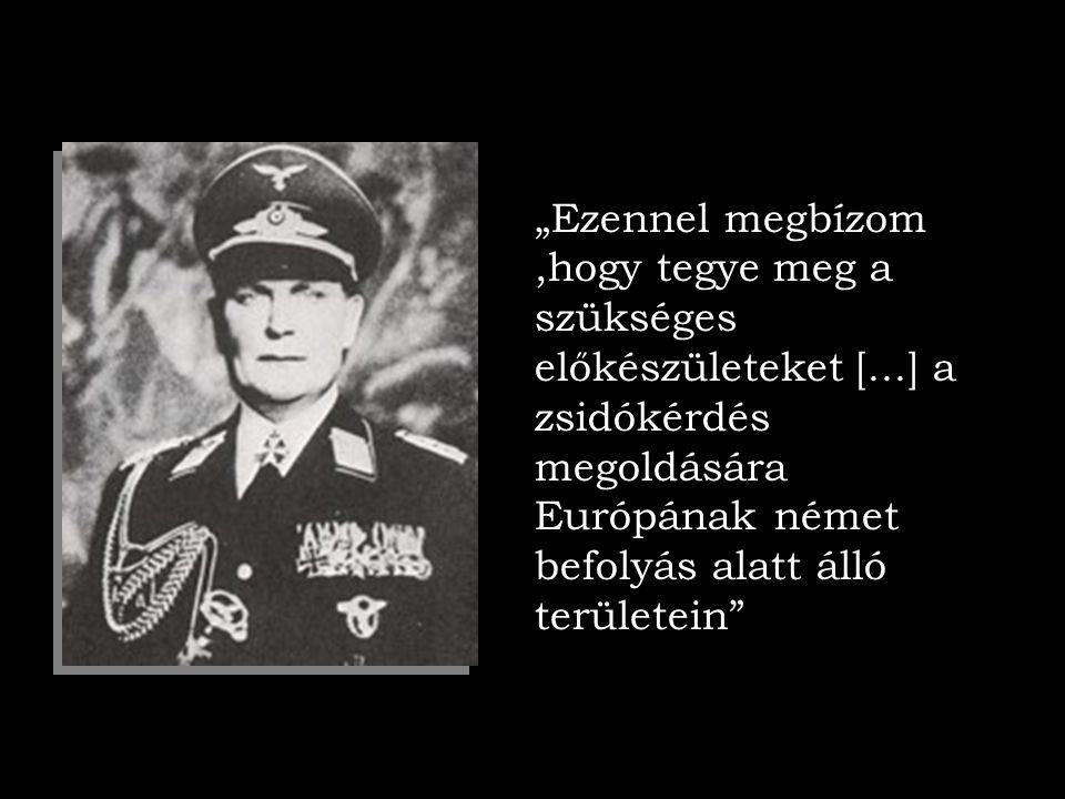 """""""Ezennel megbízom,hogy tegye meg a szükséges előkészületeket [...] a zsidókérdés megoldására Európának német befolyás alatt álló területein"""