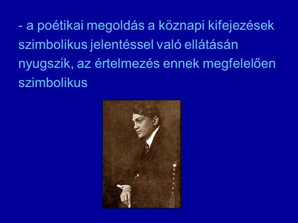 - a poétikai megoldás a köznapi kifejezések szimbolikus jelentéssel való ellátásán nyugszik, az értelmezés ennek megfelelően szimbolikus