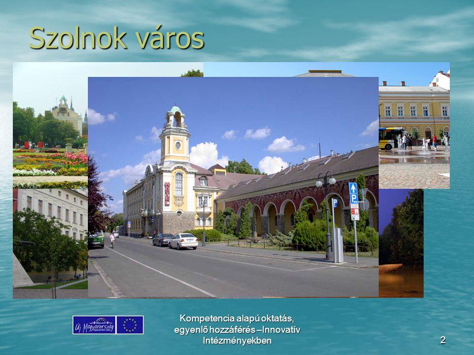 Kompetencia alapú oktatás, egyenlő hozzáférés –Innovatív Intézményekben2 Szolnok város
