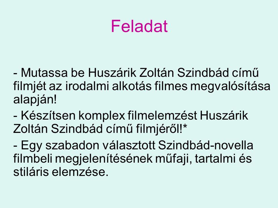 Feladat - Mutassa be Huszárik Zoltán Szindbád című filmjét az irodalmi alkotás filmes megvalósítása alapján! - Készítsen komplex filmelemzést Huszárik