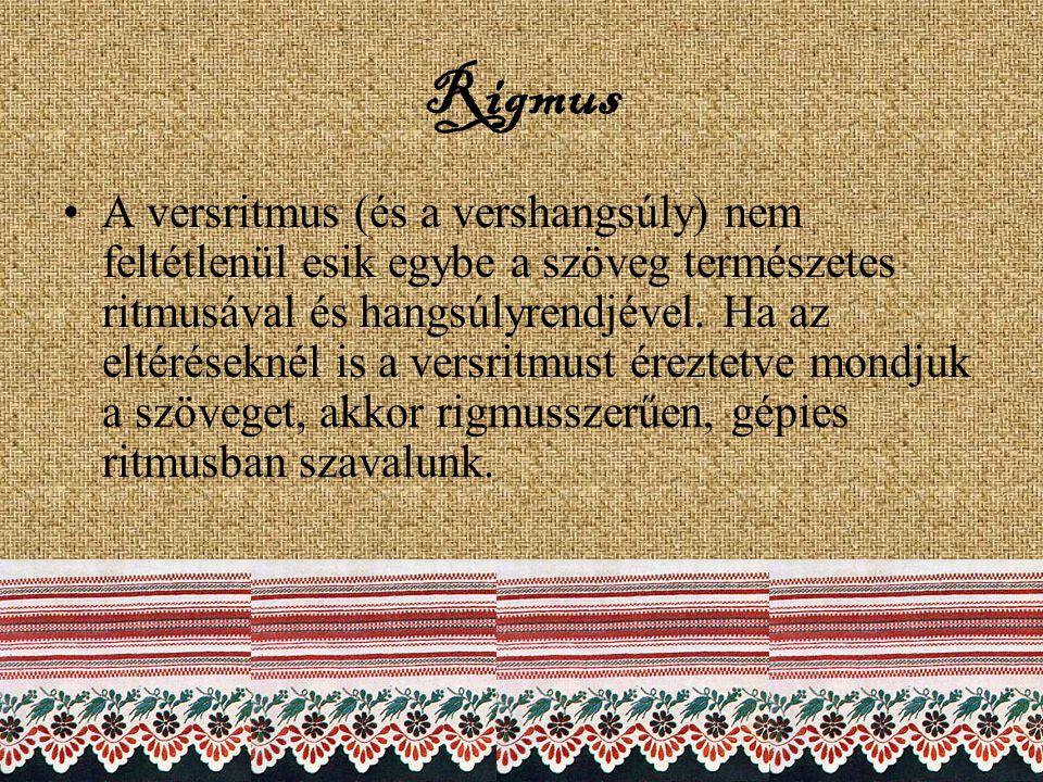 Rigmus A versritmus (és a vershangsúly) nem feltétlenül esik egybe a szöveg természetes ritmusával és hangsúlyrendjével. Ha az eltéréseknél is a versr