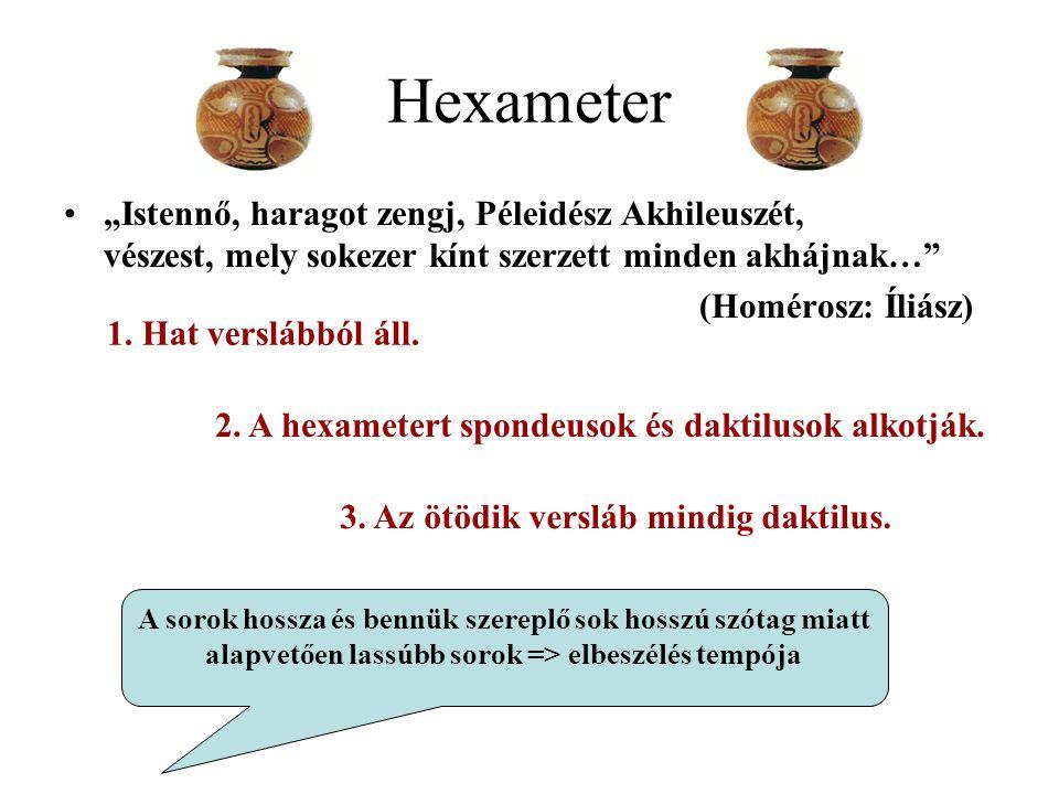 """Hexameter """"Istennő, haragot zengj, Péleidész Akhileuszét, vészest, mely sokezer kínt szerzett minden akhájnak…"""" (Homérosz: Íliász) 1. Hat verslábból á"""