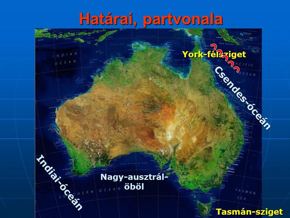 Határai, partvonala Indiai-óceán Csendes-óceán York-félsziget Tasmán-sziget Nagy-ausztrál- öböl