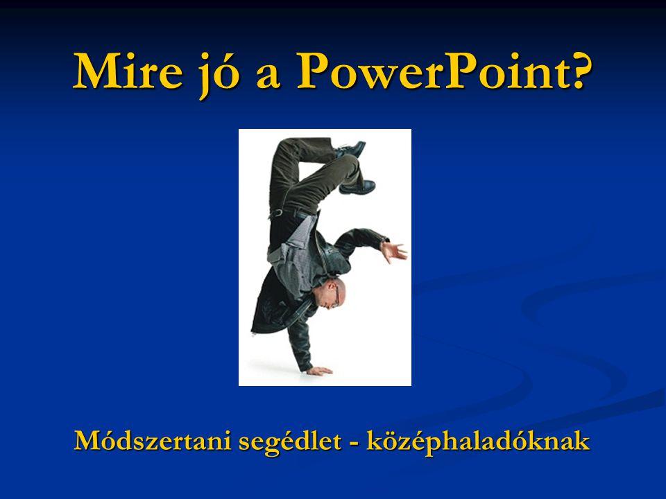 Mire jó a PowerPoint? Módszertani segédlet - középhaladóknak