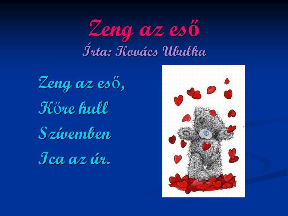 Zeng az es ő Írta: Kovács Ubulka Zeng az es ő, K ő re hull Szívemben Ica az úr.