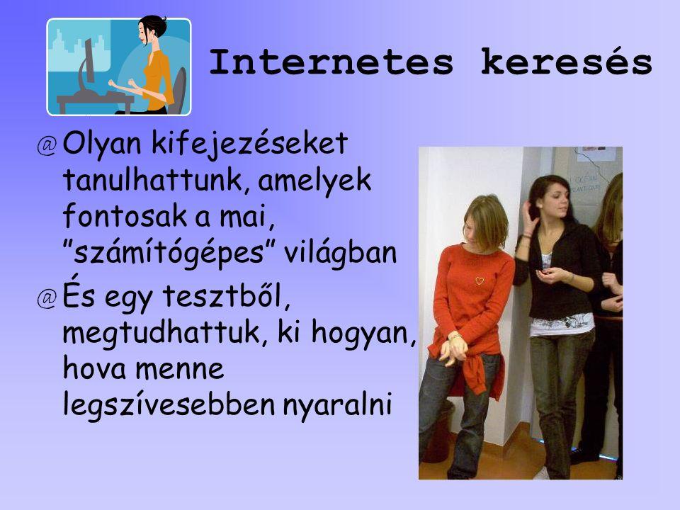 """Internetes keresés @O@Olyan kifejezéseket tanulhattunk, amelyek fontosak a mai, """"számítógépes"""" világban @É@És egy tesztből, megtudhattuk, ki hogyan, h"""