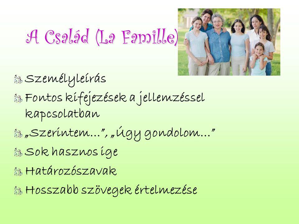 """A Család (La Famille) Személyleírás Fontos kifejezések a jellemzéssel kapcsolatban """"Szerintem…"""", """"Úgy gondolom…"""" Sok hasznos ige Határozószavak Hossza"""