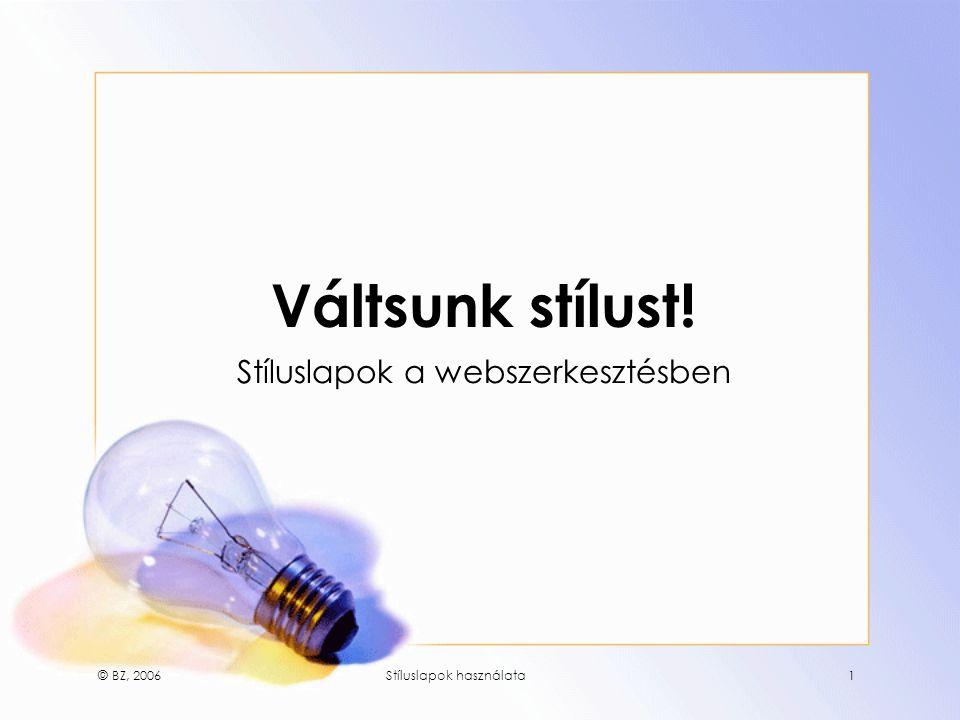 © BZ, 2006Stíluslapok használata1 Váltsunk stílust! Stíluslapok a webszerkesztésben