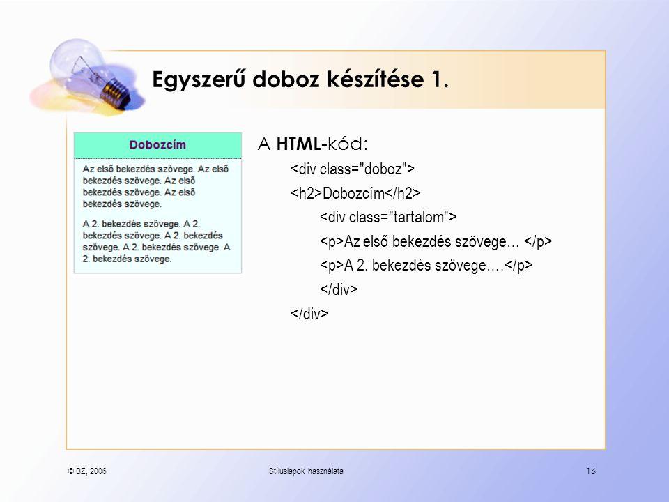 © BZ, 2006Stíluslapok használata16 Egyszerű doboz készítése 1.