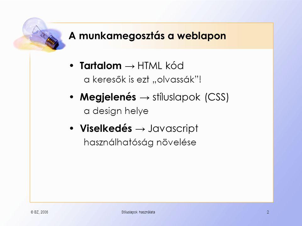 """© BZ, 2006Stíluslapok használata2 A munkamegosztás a weblapon Tartalom → HTML kód a keresők is ezt """"olvassák ."""