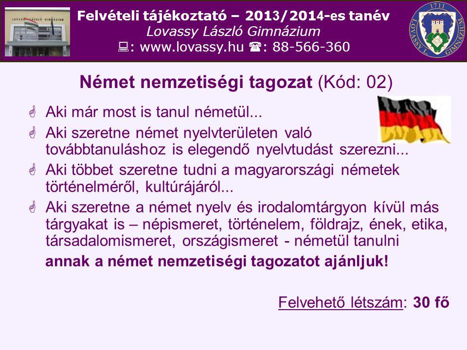 Felvételi tájékoztató – 201 3 /201 4 - e s tanév Lovassy László Gimnázium  : www.lovassy.hu  : 88-566-360 Német nemzetiségi tagozat (Kód: 02)  Aki már most is tanul németül...