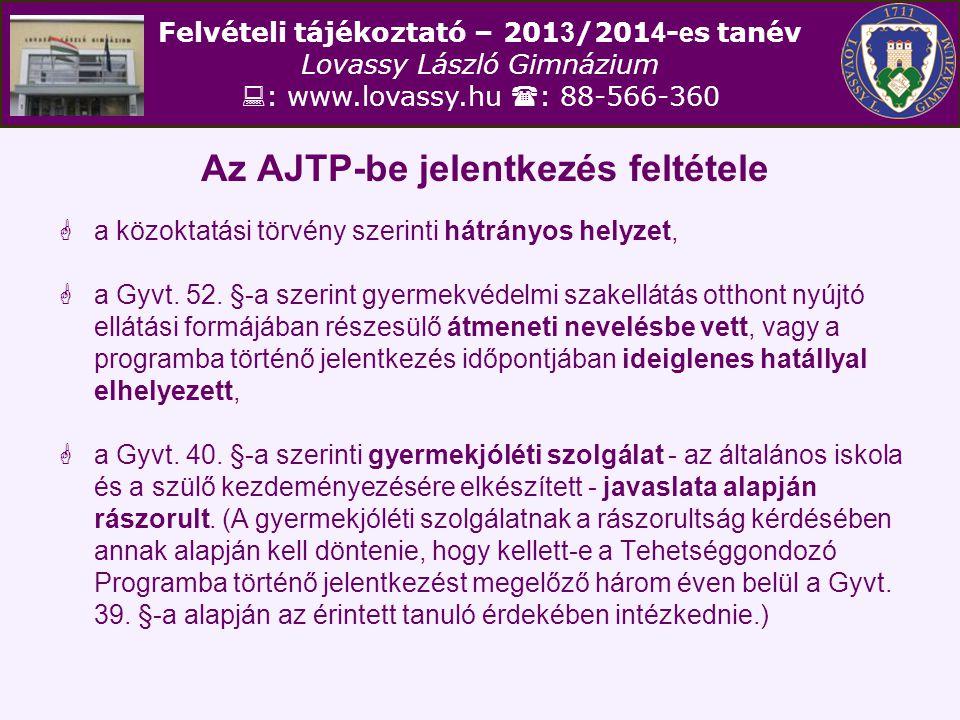 Felvételi tájékoztató – 201 3 /201 4 - e s tanév Lovassy László Gimnázium  : www.lovassy.hu  : 88-566-360 Az AJTP-be jelentkezés feltétele  a közoktatási törvény szerinti hátrányos helyzet,  a Gyvt.