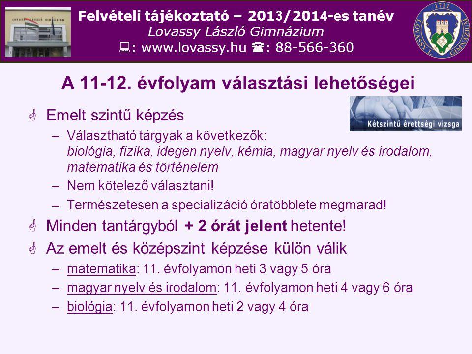Felvételi tájékoztató – 201 3 /201 4 - e s tanév Lovassy László Gimnázium  : www.lovassy.hu  : 88-566-360 A 11-12.