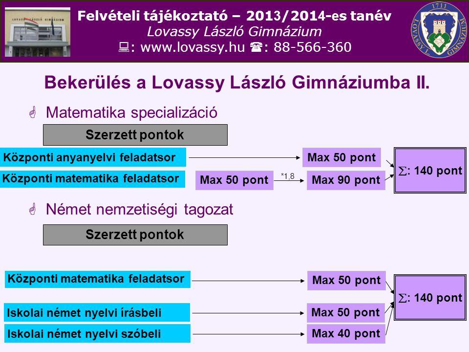 Felvételi tájékoztató – 201 3 /201 4 - e s tanév Lovassy László Gimnázium  : www.lovassy.hu  : 88-566-360 Bekerülés a Lovassy László Gimnáziumba II.