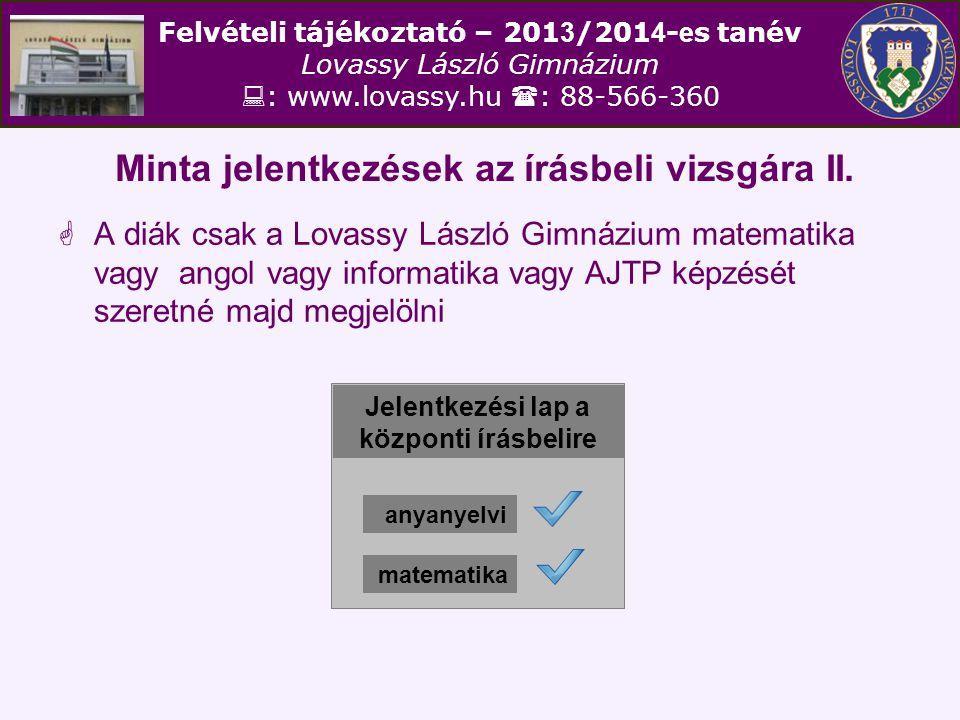 Felvételi tájékoztató – 201 3 /201 4 - e s tanév Lovassy László Gimnázium  : www.lovassy.hu  : 88-566-360 Minta jelentkezések az írásbeli vizsgára II.