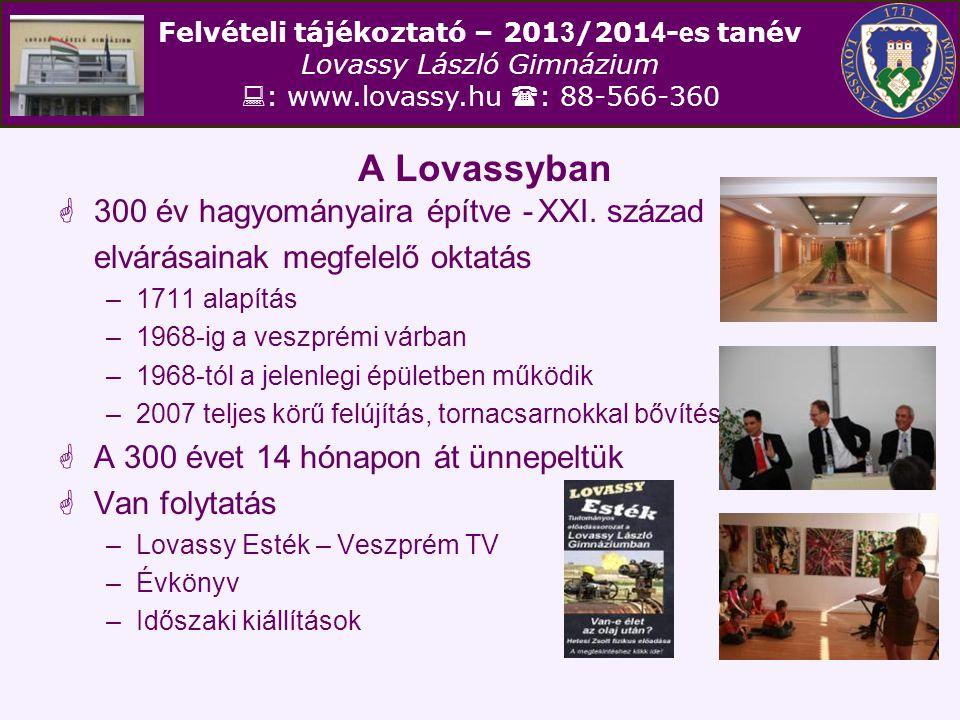 Felvételi tájékoztató – 201 3 /201 4 - e s tanév Lovassy László Gimnázium  : www.lovassy.hu  : 88-566-360 A Lovassyban  300 év hagyományaira építve -XXI.