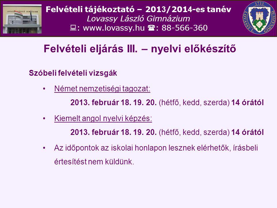 Felvételi tájékoztató – 201 3 /201 4 - e s tanév Lovassy László Gimnázium  : www.lovassy.hu  : 88-566-360 Felvételi eljárás III.