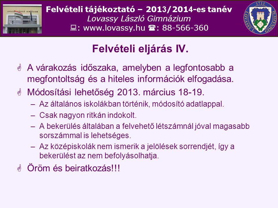 Felvételi tájékoztató – 201 3 /201 4 - e s tanév Lovassy László Gimnázium  : www.lovassy.hu  : 88-566-360 Felvételi eljárás IV.