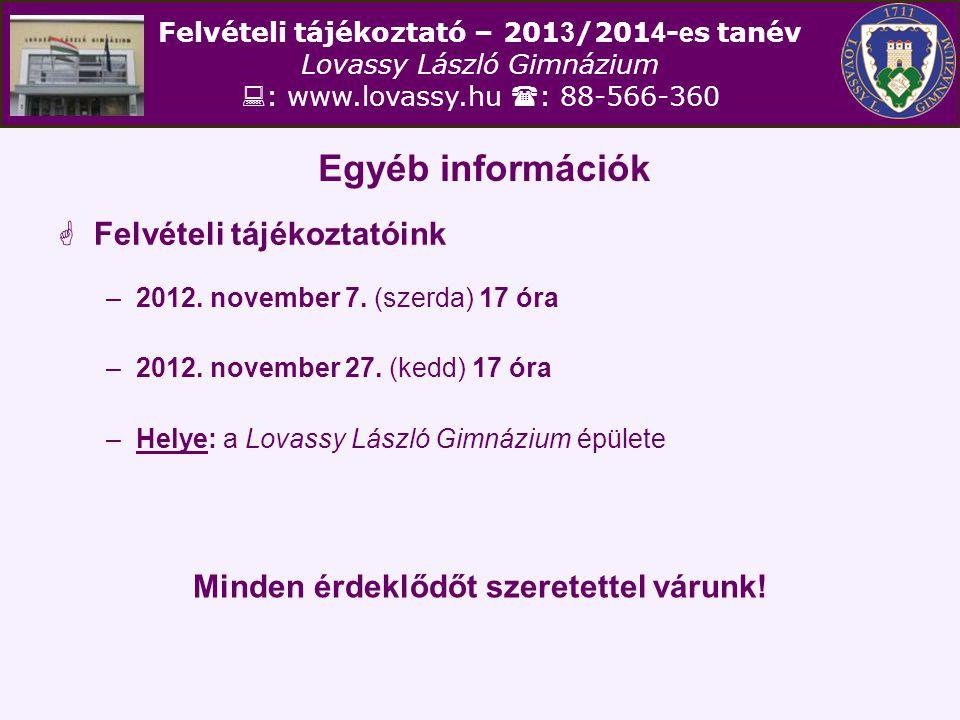 Felvételi tájékoztató – 201 3 /201 4 - e s tanév Lovassy László Gimnázium  : www.lovassy.hu  : 88-566-360 Egyéb információk  Felvételi tájékoztatóink –2012.