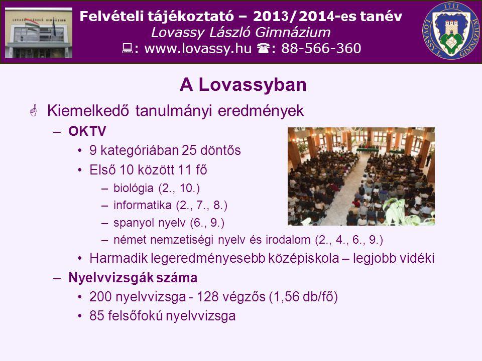 Felvételi tájékoztató – 201 3 /201 4 - e s tanév Lovassy László Gimnázium  : www.lovassy.hu  : 88-566-360 A Lovassyban  Kiemelkedő tanulmányi eredmények –Kompetenciamérés 10.