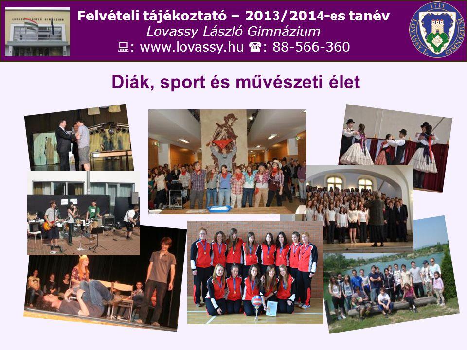 Felvételi tájékoztató – 201 3 /201 4 - e s tanév Lovassy László Gimnázium  : www.lovassy.hu  : 88-566-360 Diák, sport és művészeti élet