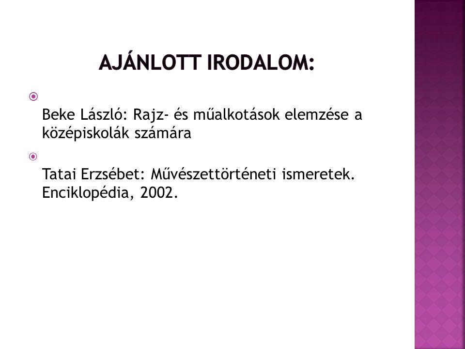 Beke László: Rajz- és műalkotások elemzése a középiskolák számára  Tatai Erzsébet: Művészettörténeti ismeretek. Enciklopédia, 2002.