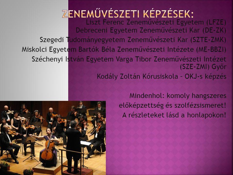 Liszt Ferenc Zeneművészeti Egyetem (LFZE) Debreceni Egyetem Zeneművészeti Kar (DE-ZK) Szegedi Tudományegyetem Zeneművészeti Kar (SZTE-ZMK) Miskolci Eg