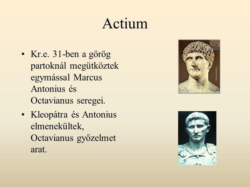 Actium Kr.e. 31-ben a görög partoknál megütköztek egymással Marcus Antonius és Octavianus seregei. Kleopátra és Antonius elmenekültek, Octavianus győz