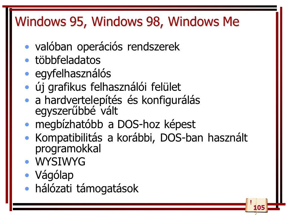 Windows 95, Windows 98, Windows Me valóban operációs rendszerek többfeladatos egyfelhasználós új grafikus felhasználói felület a hardvertelepítés és k