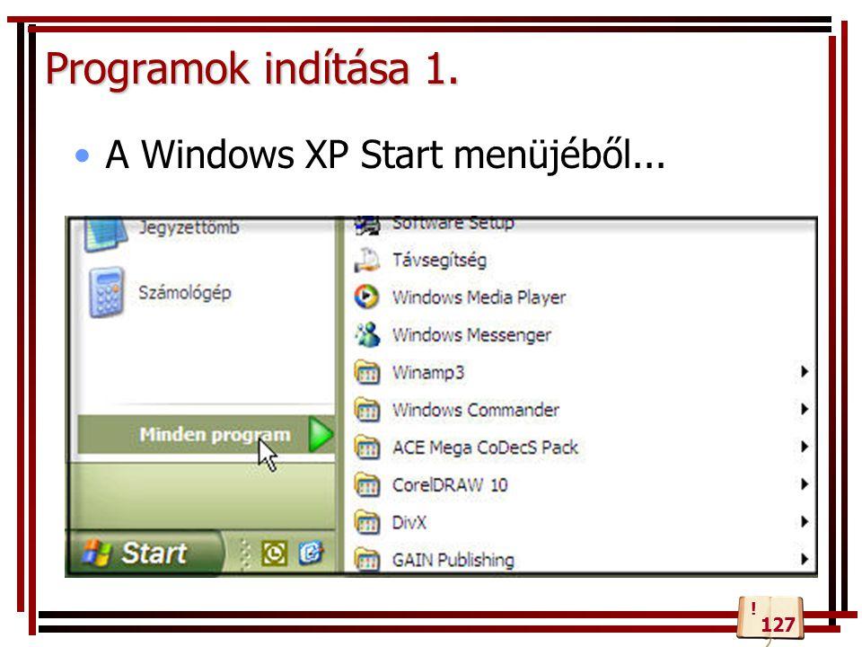 Programok indítása 1. A Windows XP Start menüjéből... 127 !