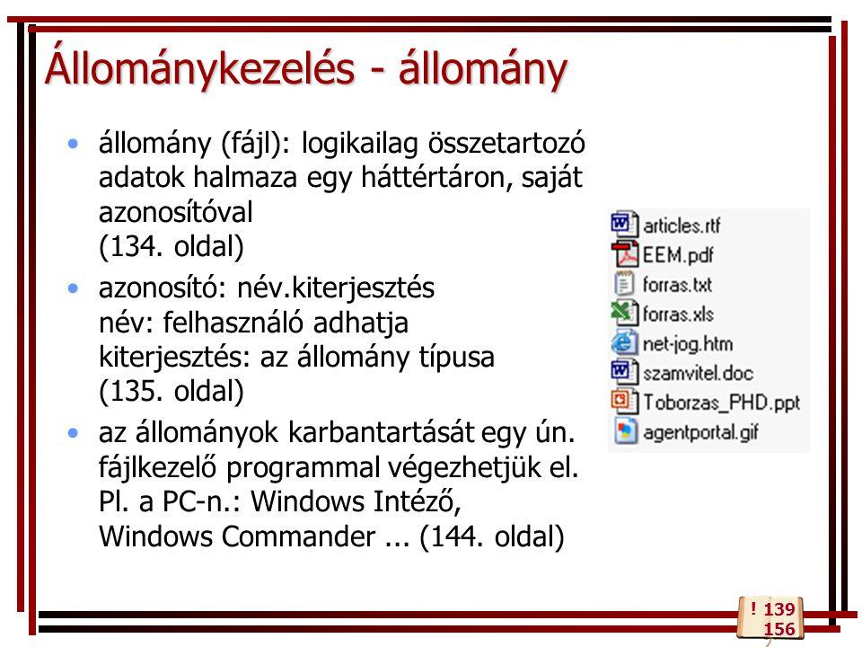 Állománykezelés - állomány állomány (fájl): logikailag összetartozó adatok halmaza egy háttértáron, saját azonosítóval (134. oldal) azonosító: név.kit