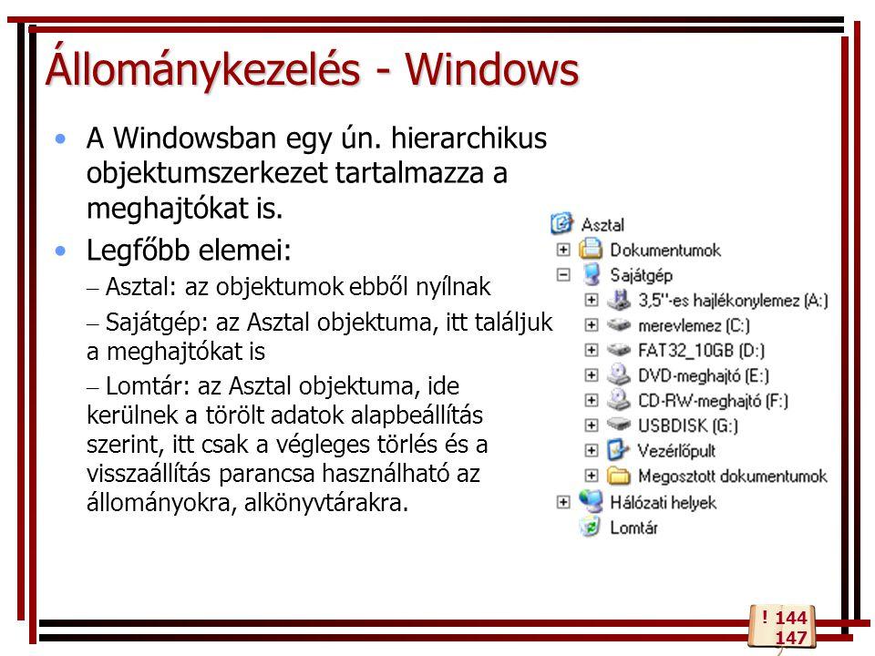 Állománykezelés - Windows A Windowsban egy ún. hierarchikus objektumszerkezet tartalmazza a meghajtókat is. Legfőbb elemei: – Asztal: az objektumok eb