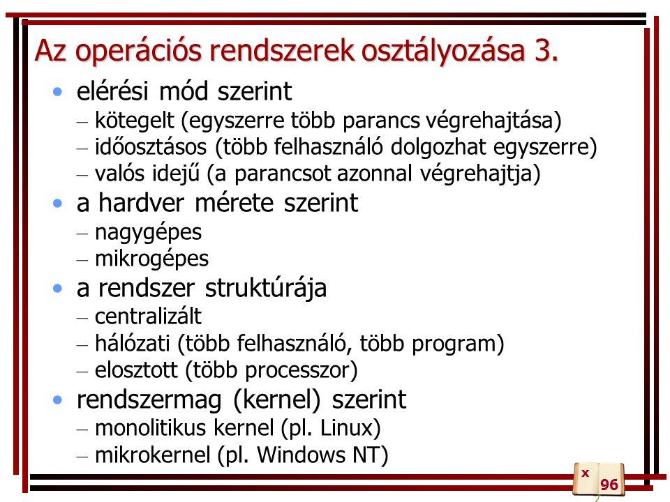 Az operációs rendszerek osztályozása 3. elérési mód szerint – kötegelt (egyszerre több parancs végrehajtása) – időosztásos (több felhasználó dolgozhat