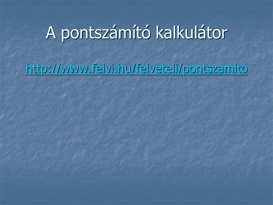 A pontszámító kalkulátor http://www.felvi.hu/felveteli/pontszamito