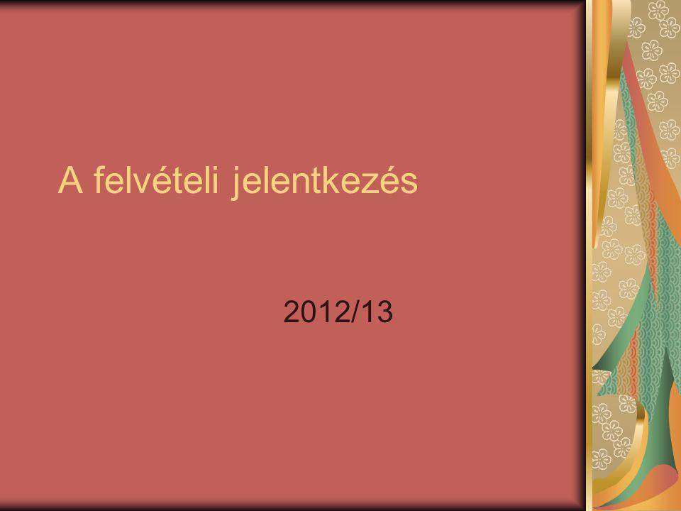 A felvételi jelentkezés 2012/13