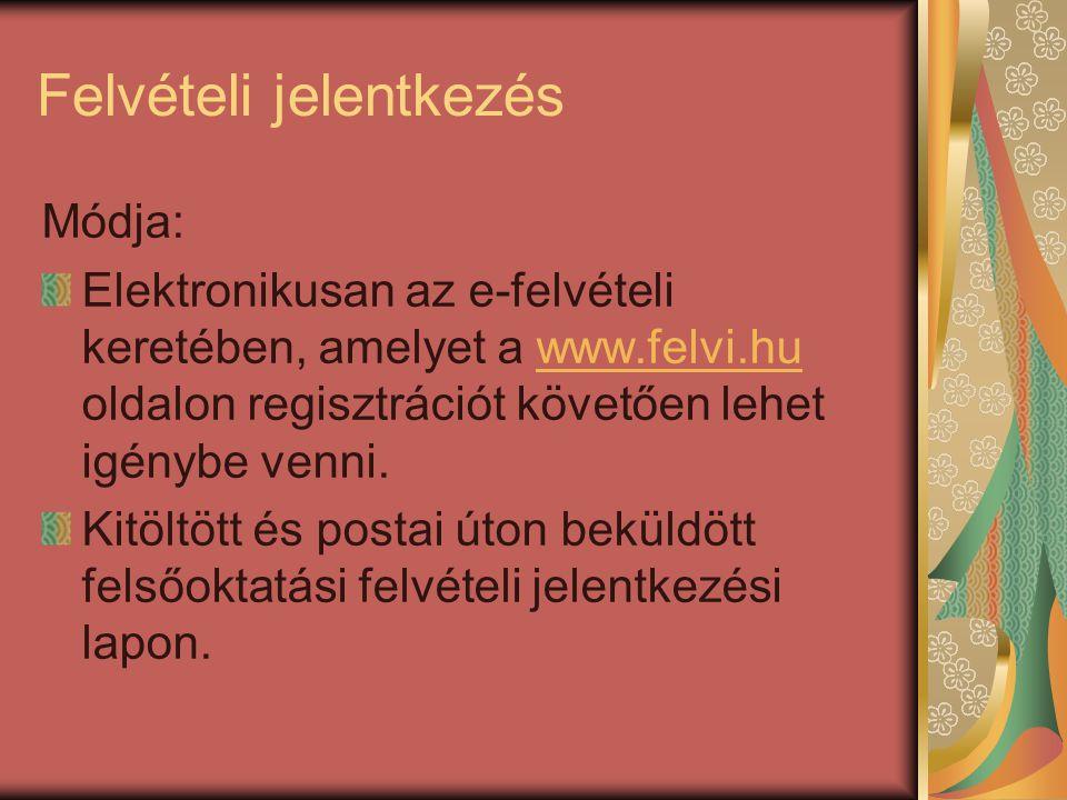 Felvételi jelentkezés Módja: Elektronikusan az e-felvételi keretében, amelyet a www.felvi.hu oldalon regisztrációt követően lehet igénybe venni.www.felvi.hu Kitöltött és postai úton beküldött felsőoktatási felvételi jelentkezési lapon.