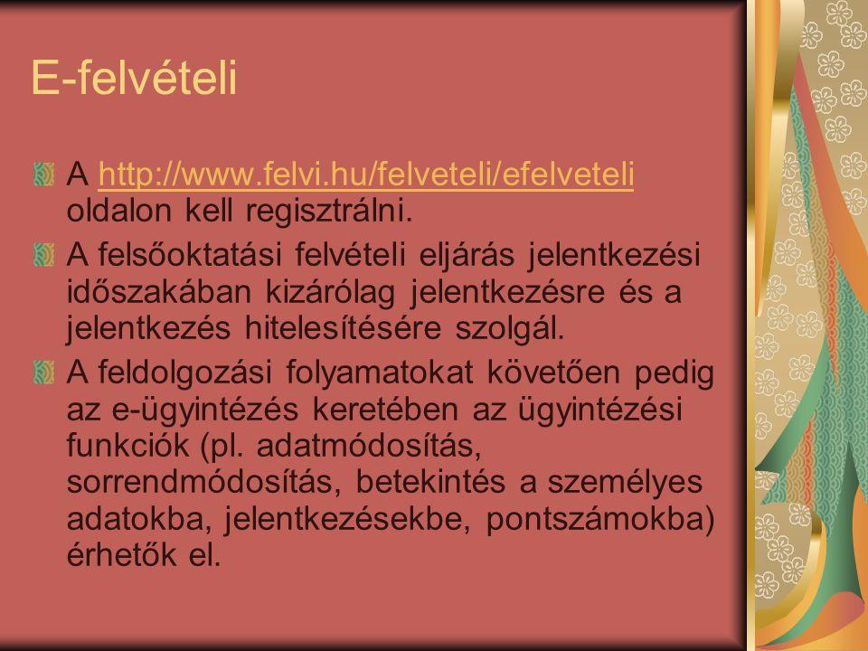 E-felvételi A http://www.felvi.hu/felveteli/efelveteli oldalon kell regisztrálni.http://www.felvi.hu/felveteli/efelveteli A felsőoktatási felvételi eljárás jelentkezési időszakában kizárólag jelentkezésre és a jelentkezés hitelesítésére szolgál.