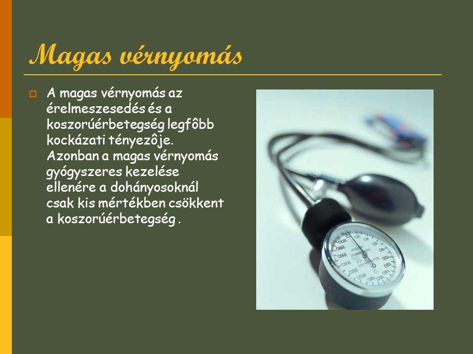 Magas vérnyomás  A magas vérnyomás az érelmeszesedés és a koszorúérbetegség legfôbb kockázati tényezôje. Azonban a magas vérnyomás gyógyszeres kezelé