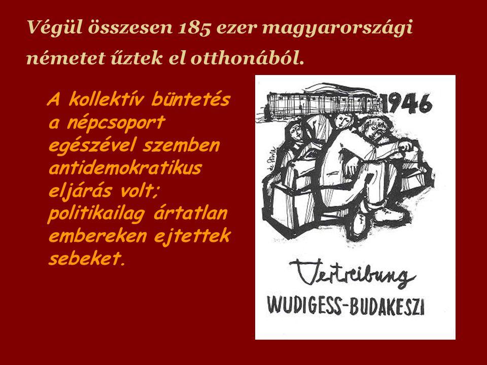 Végül összesen 185 ezer magyarországi németet űztek el otthonából.